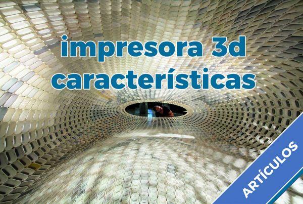 caracteristicas de las caracteristicas de las impresoras 3dimpresoras 3d